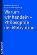 Godehard Brüntrup, Maria Schwartz (Hg.): Warum wir handeln. Philosophie der Motivation, 2012 (Cover)